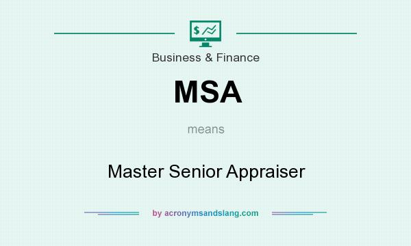 What does MSA mean? It stands for Master Senior Appraiser