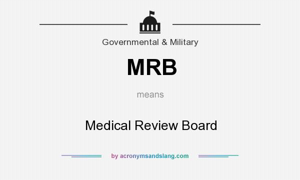What does MRB mean? It stands for Medical Review Board