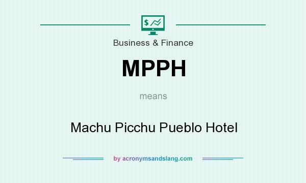 What does MPPH mean? It stands for Machu Picchu Pueblo Hotel