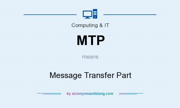 What does MTP mean? It stands for Message Transfer Part
