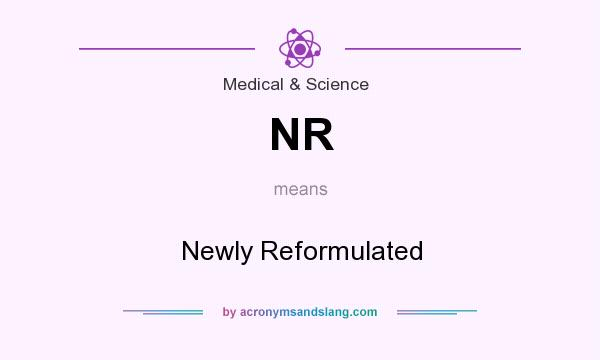 What does NR mean? It stands for Newly Reformulated