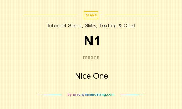 What does N1 mean? It stands for Nice One
