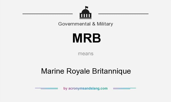 What does MRB mean? It stands for Marine Royale Britannique