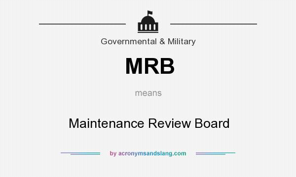 What does MRB mean? It stands for Maintenance Review Board