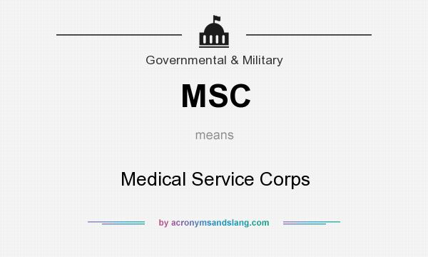What does MSC mean? It stands for Medical Service Corps