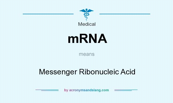 What does mRNA mean? It stands for Messenger Ribonucleic Acid