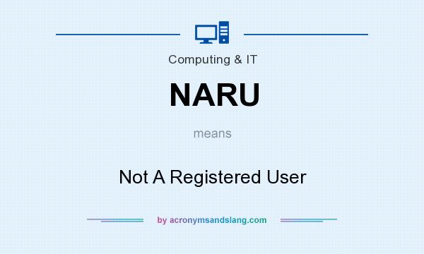 What does NARU mean? It stands for Not A Registered User