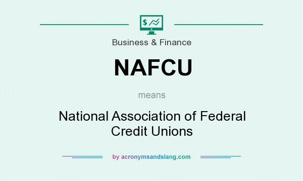 What does NAFCU mean? It stands for National Association of Federal Credit Unions