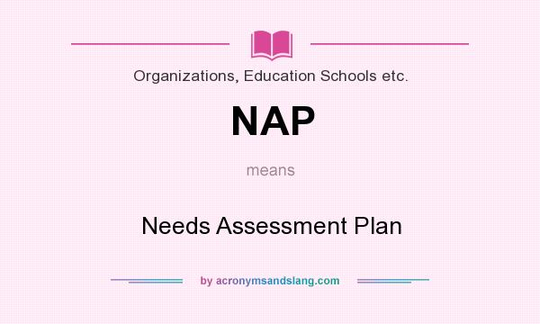 What does NAP mean? It stands for Needs Assessment Plan