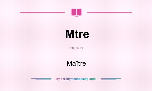 What does Mtre mean? It stands for Maître