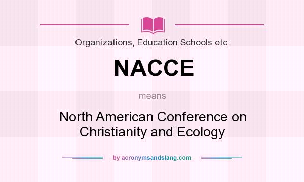 What does NACCE mean? It stands for North American Conference on Christianity and Ecology