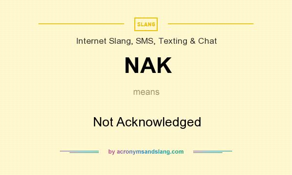 What does NAK mean? It stands for Not Acknowledged