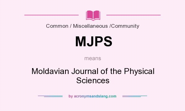 What does MJPS mean? It stands for Moldavian Journal of the Physical Sciences