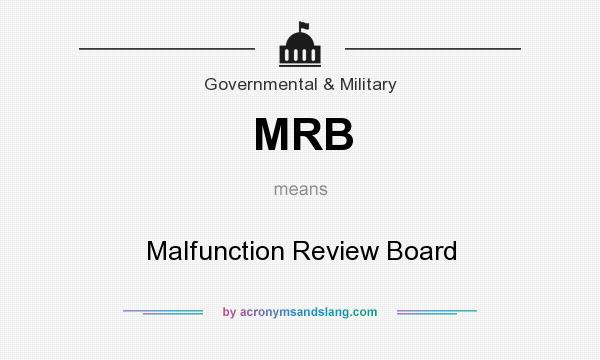 What does MRB mean? It stands for Malfunction Review Board