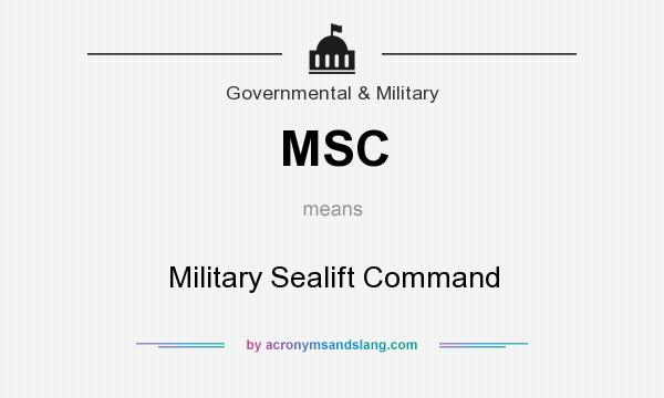 What does MSC mean? It stands for Military Sealift Command