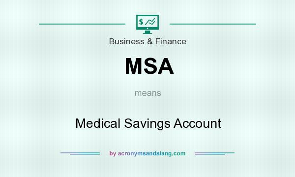 What does MSA mean? It stands for Medical Savings Account