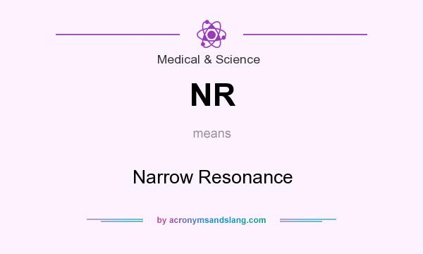 What does NR mean? It stands for Narrow Resonance