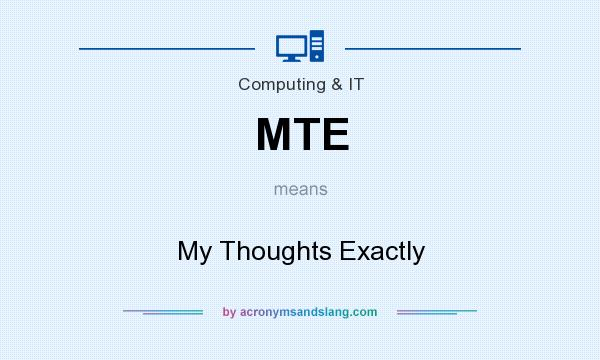 What does MTE mean? It stands for My Thoughts Exactly