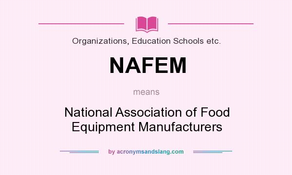 What does NAFEM mean? It stands for National Association of Food Equipment Manufacturers
