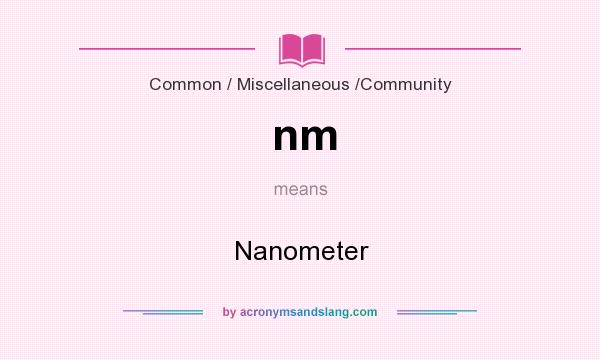 What does nm mean? It stands for Nanometer