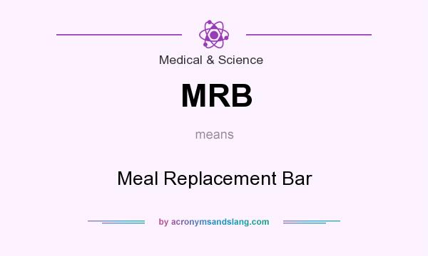 What does MRB mean? It stands for Meal Replacement Bar