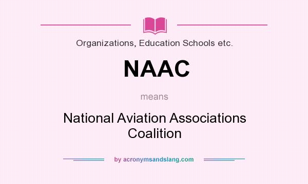 What does NAAC mean? It stands for National Aviation Associations Coalition