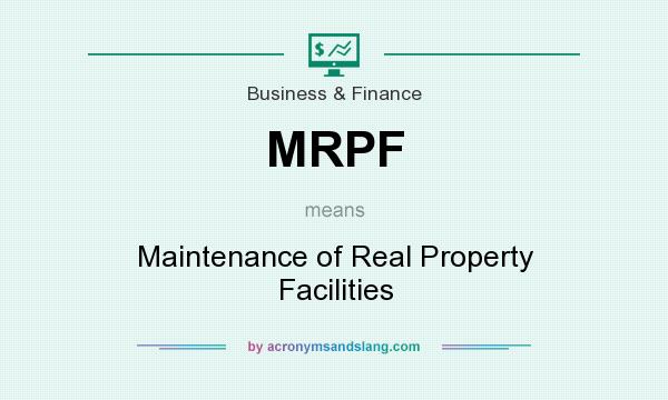 What does MRPF mean? It stands for Maintenance of Real Property Facilities