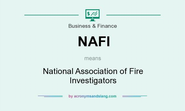What does NAFI mean? It stands for National Association of Fire Investigators