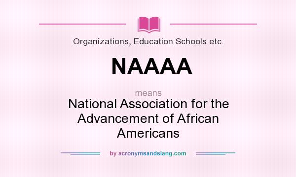 What does NAAAA mean? It stands for National Association for the Advancement of African Americans