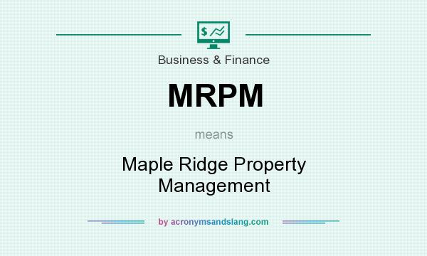 What does MRPM mean? It stands for Maple Ridge Property Management