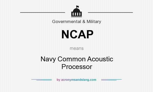 What does NCAP mean? It stands for Navy Common Acoustic Processor