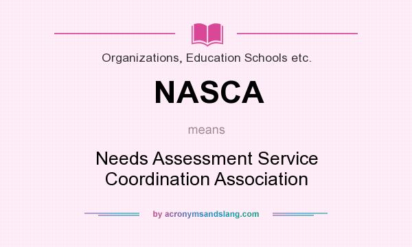 What does NASCA mean? It stands for Needs Assessment Service Coordination Association