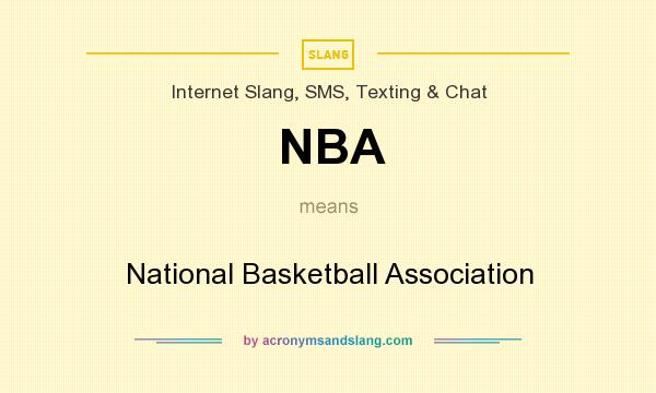 What does NBA mean? It stands for National Basketball Association