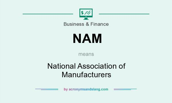 What does NAM mean? It stands for National Association of Manufacturers