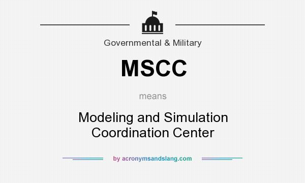 What does MSCC mean? It stands for Modeling and Simulation Coordination Center
