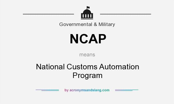 What does NCAP mean? It stands for National Customs Automation Program