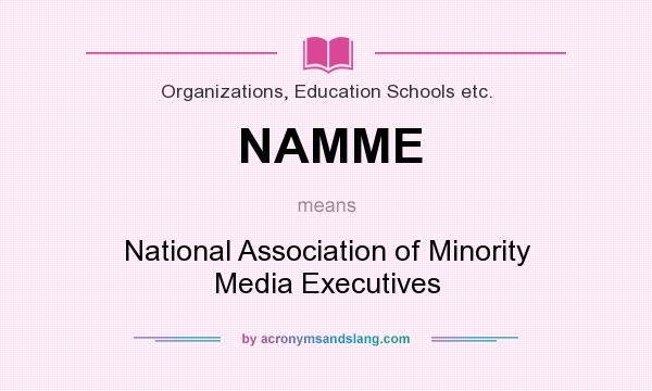 What does NAMME mean? It stands for National Association of Minority Media Executives