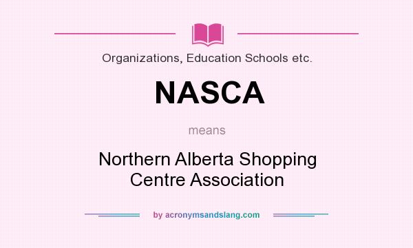 What does NASCA mean? It stands for Northern Alberta Shopping Centre Association