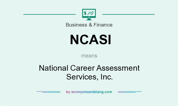 What does NCASI mean? It stands for National Career Assessment Services, Inc.