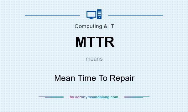 What does MTTR mean? It stands for Mean Time To Repair