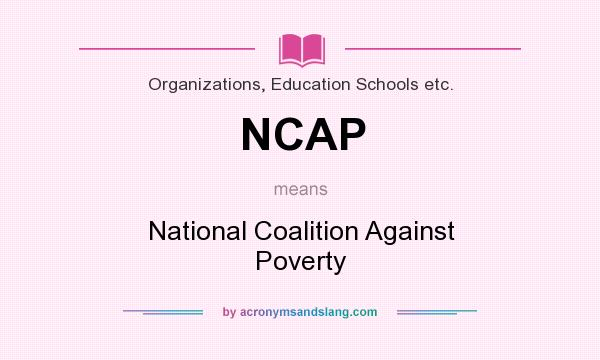 What does NCAP mean? It stands for National Coalition Against Poverty