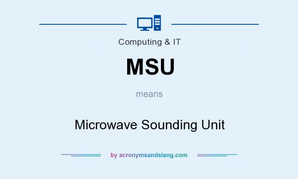 What does MSU mean? It stands for Microwave Sounding Unit