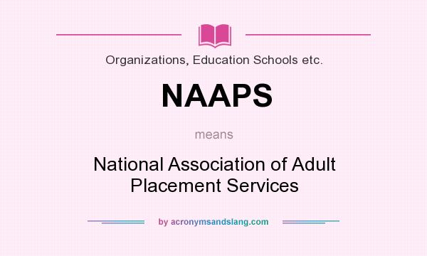 What does NAAPS mean? It stands for National Association of Adult Placement Services