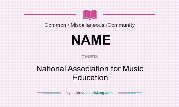 What does NAME mean? It stands for National Association for Music Education