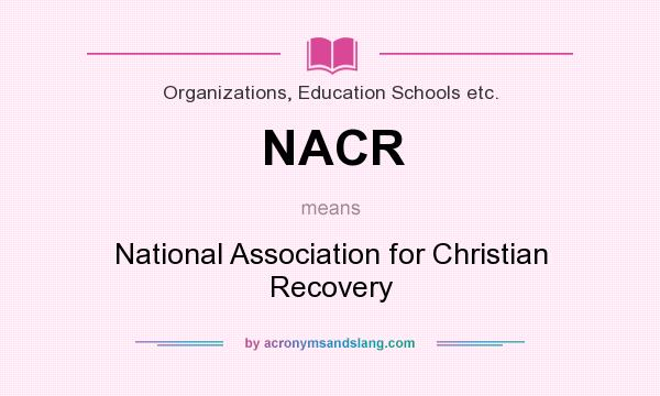 What does NACR mean? It stands for National Association for Christian Recovery
