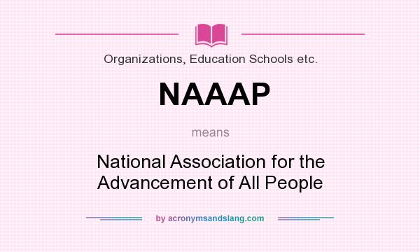 What does NAAAP mean? It stands for National Association for the Advancement of All People