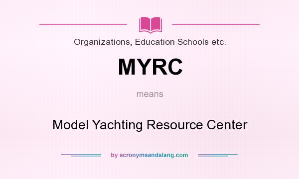 What does MYRC mean? It stands for Model Yachting Resource Center