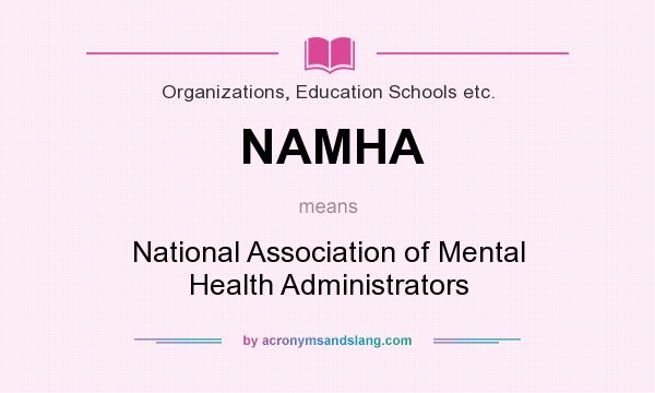 What does NAMHA mean? It stands for National Association of Mental Health Administrators