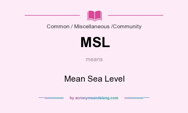 What does MSL mean? It stands for Mean Sea Level