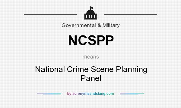 What does NCSPP mean? It stands for National Crime Scene Planning Panel